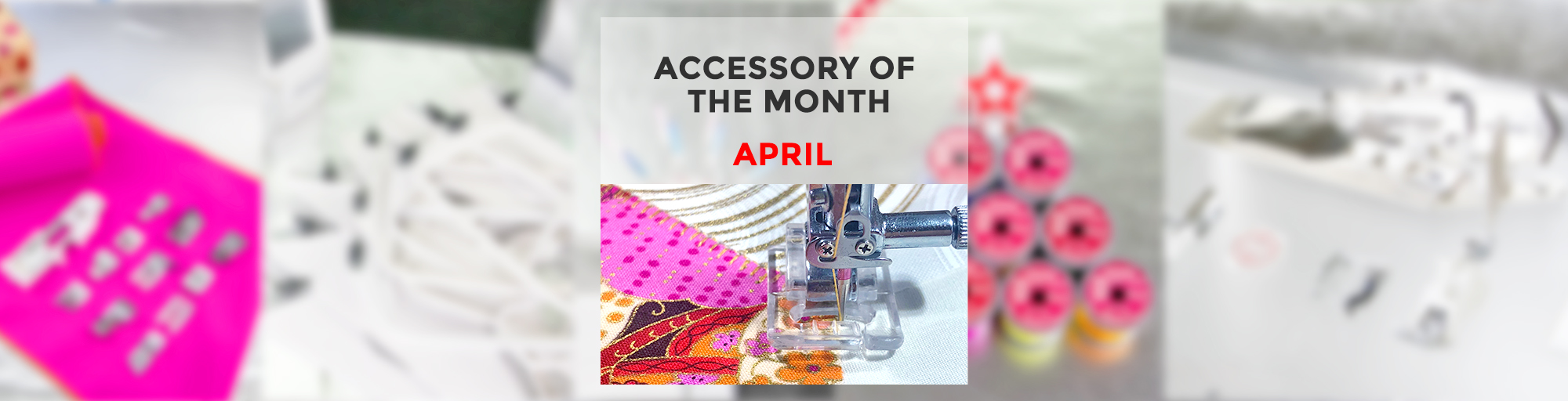 Applique Foot – Accessory Of The Month April 2019